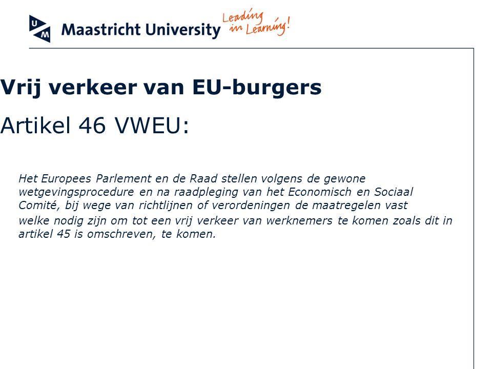 Vrij verkeer van EU-burgers Artikel 46 VWEU: Het Europees Parlement en de Raad stellen volgens de gewone wetgevingsprocedure en na raadpleging van het