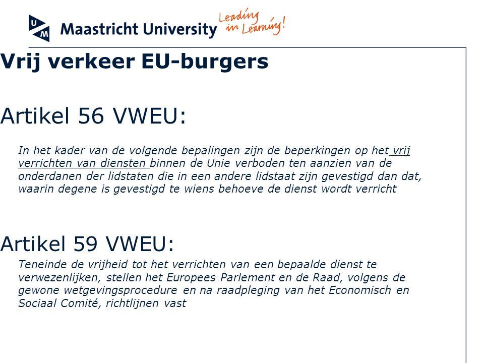 Vrij verkeer EU-burgers Artikel 56 VWEU: In het kader van de volgende bepalingen zijn de beperkingen op het vrij verrichten van diensten binnen de Uni