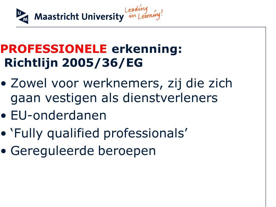 PROFESSIONELE erkenning: Richtlijn 2005/36/EG Zowel voor werknemers, zij die zich gaan vestigen als dienstverleners EU-onderdanen Fully qualified prof