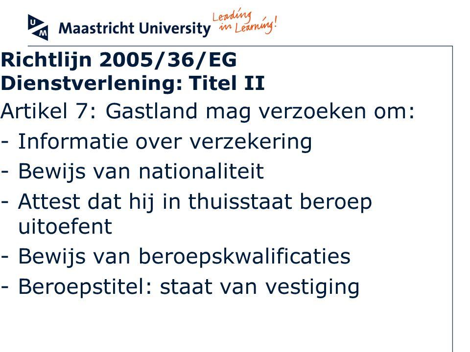 Richtlijn 2005/36/EG Dienstverlening: Titel II Artikel 7: Gastland mag verzoeken om: -Informatie over verzekering -Bewijs van nationaliteit -Attest da