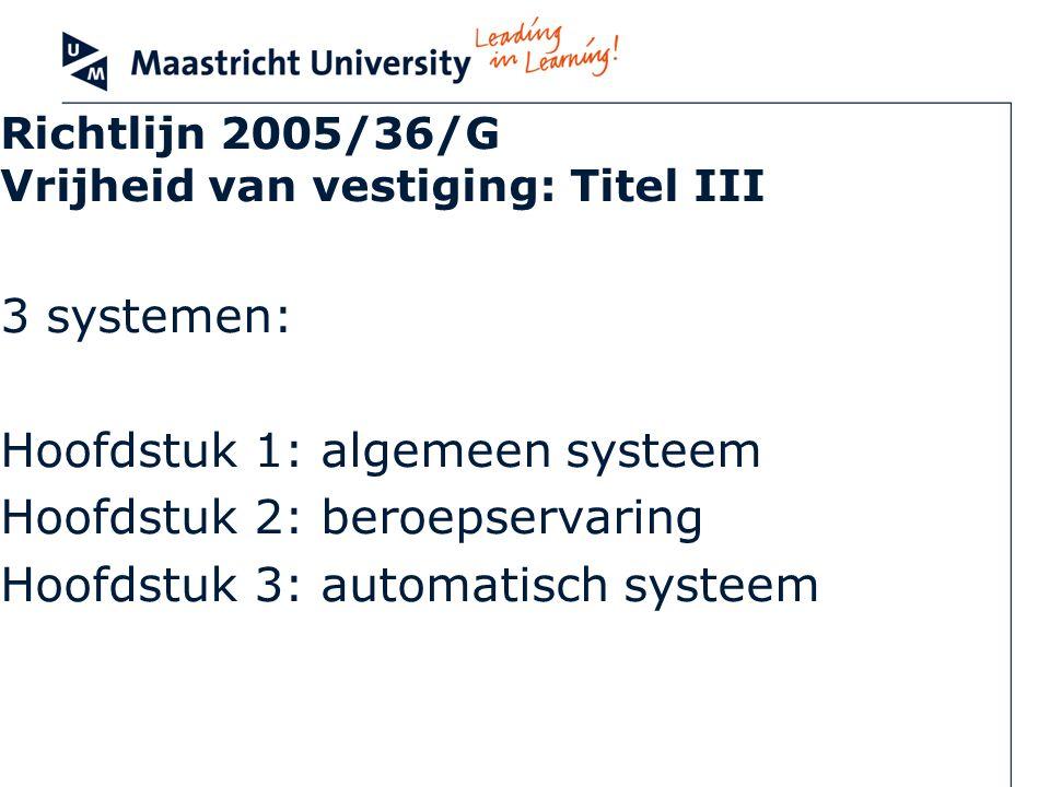 Richtlijn 2005/36/G Vrijheid van vestiging: Titel III 3 systemen: Hoofdstuk 1: algemeen systeem Hoofdstuk 2: beroepservaring Hoofdstuk 3: automatisch