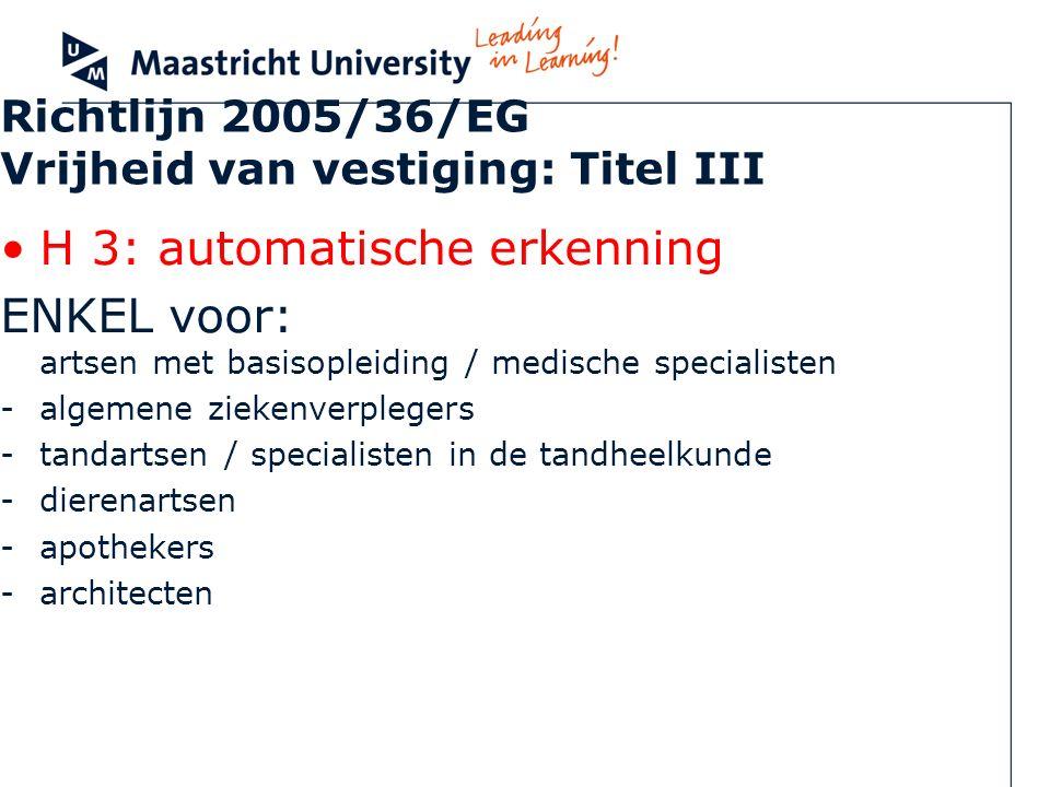 Richtlijn 2005/36/EG Vrijheid van vestiging: Titel III H 3: automatische erkenning ENKEL voor: artsen met basisopleiding / medische specialisten -alge