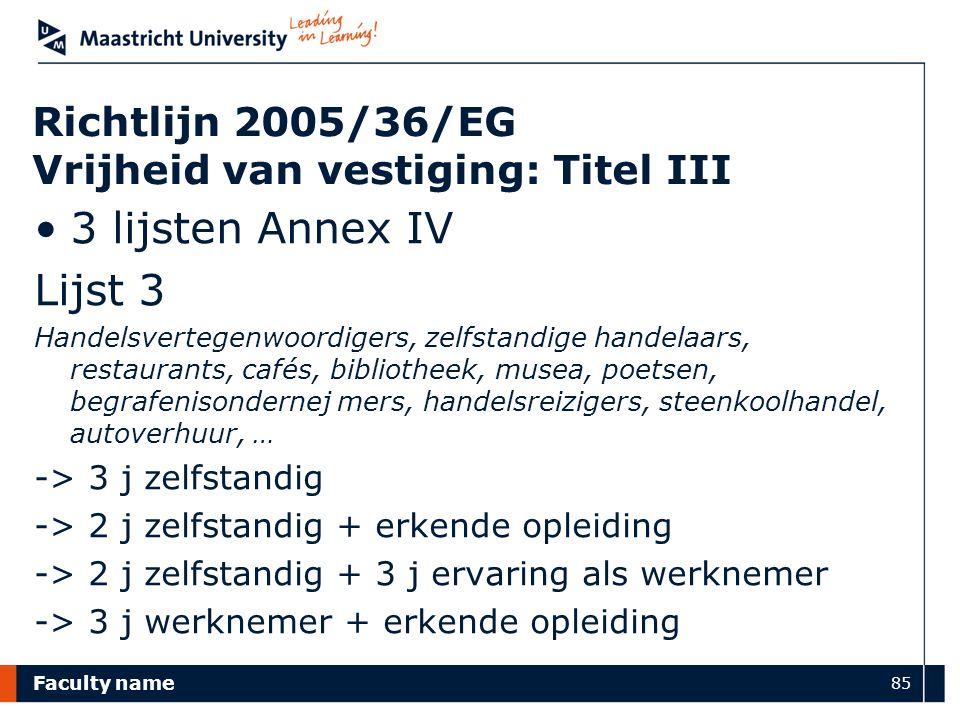 Faculty name 85 Richtlijn 2005/36/EG Vrijheid van vestiging: Titel III 3 lijsten Annex IV Lijst 3 Handelsvertegenwoordigers, zelfstandige handelaars,