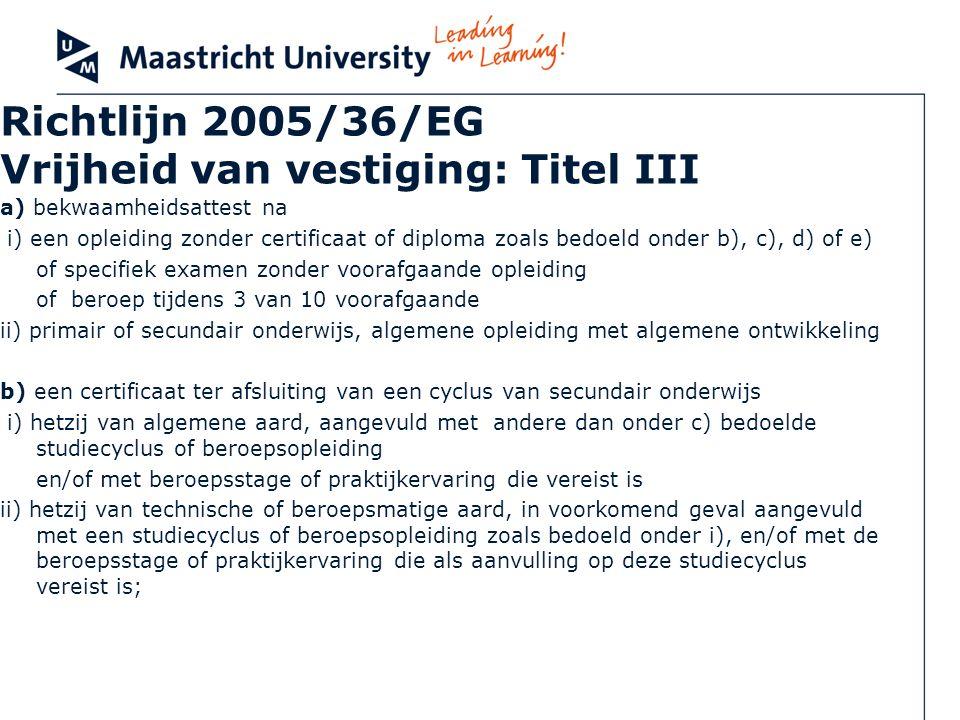 Richtlijn 2005/36/EG Vrijheid van vestiging: Titel III a) bekwaamheidsattest na i) een opleiding zonder certificaat of diploma zoals bedoeld onder b),