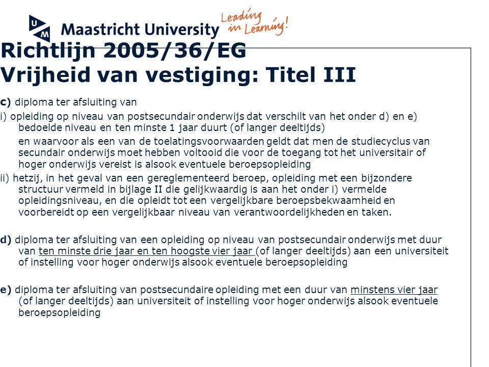 Richtlijn 2005/36/EG Vrijheid van vestiging: Titel III c ) diploma ter afsluiting van i) opleiding op niveau van postsecundair onderwijs dat verschilt