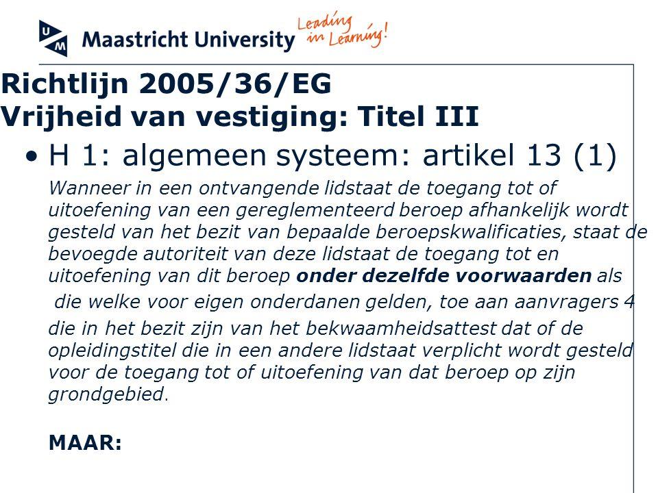 Richtlijn 2005/36/EG Vrijheid van vestiging: Titel III H 1: algemeen systeem: artikel 13 (1) Wanneer in een ontvangende lidstaat de toegang tot of uit