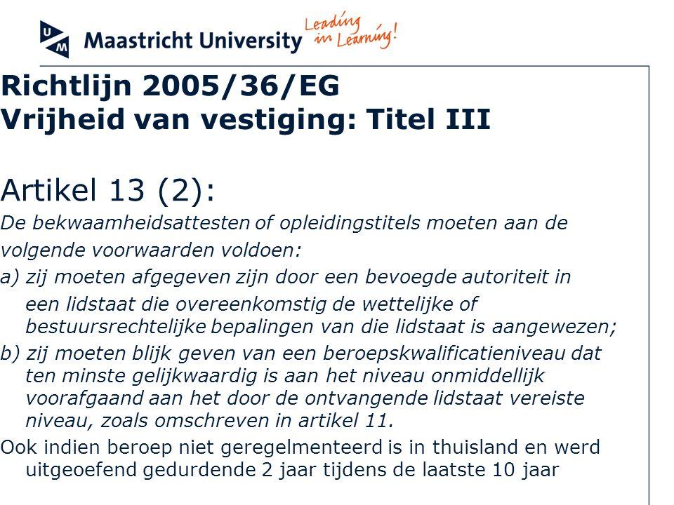 Richtlijn 2005/36/EG Vrijheid van vestiging: Titel III Artikel 13 (2): De bekwaamheidsattesten of opleidingstitels moeten aan de volgende voorwaarden