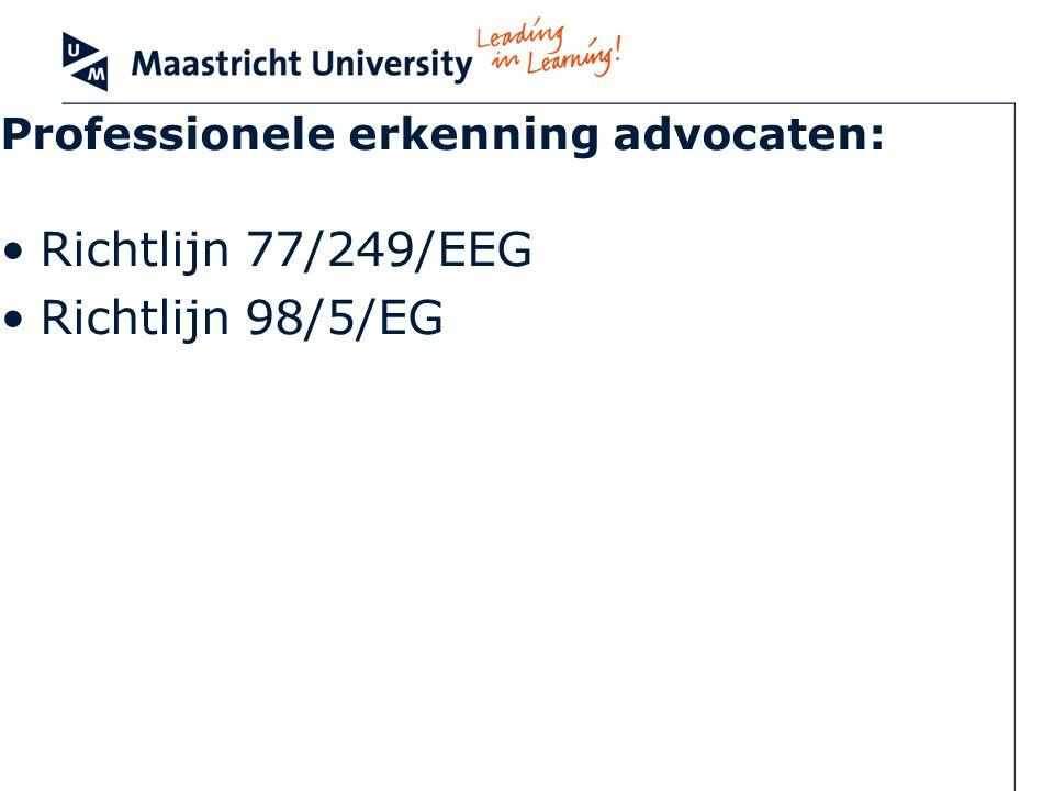 Professionele erkenning advocaten: Richtlijn 77/249/EEG Richtlijn 98/5/EG
