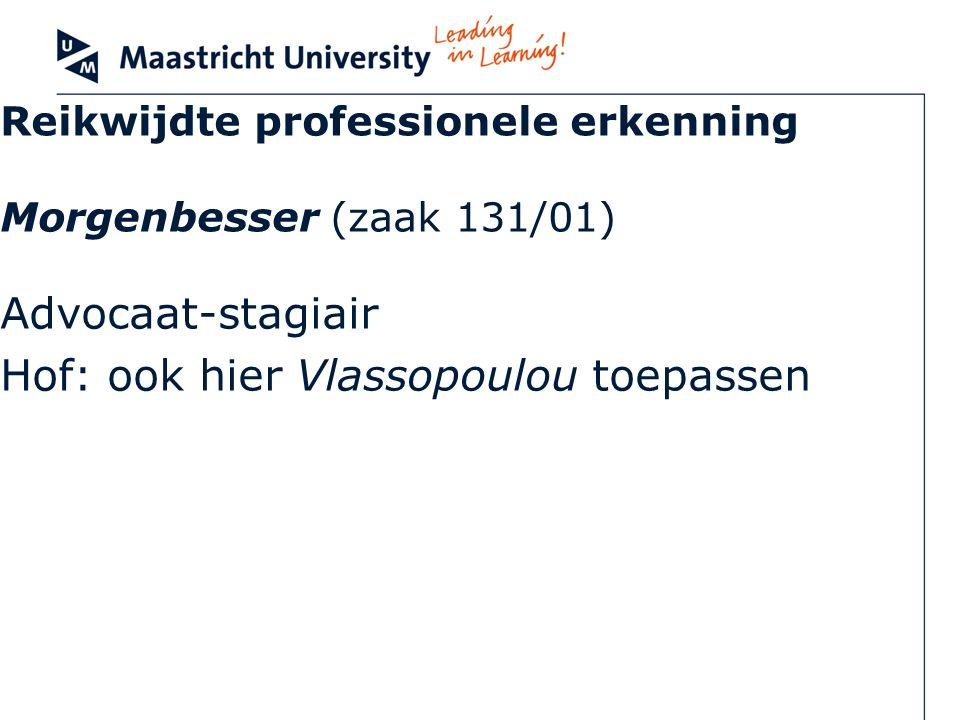 Reikwijdte professionele erkenning Morgenbesser (zaak 131/01) Advocaat-stagiair Hof: ook hier Vlassopoulou toepassen