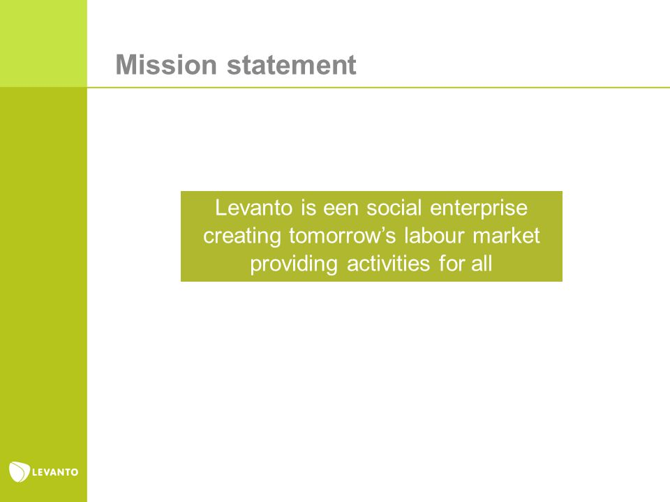 Mission statement Levanto is een social enterprise creating tomorrows labour market providing activities for all
