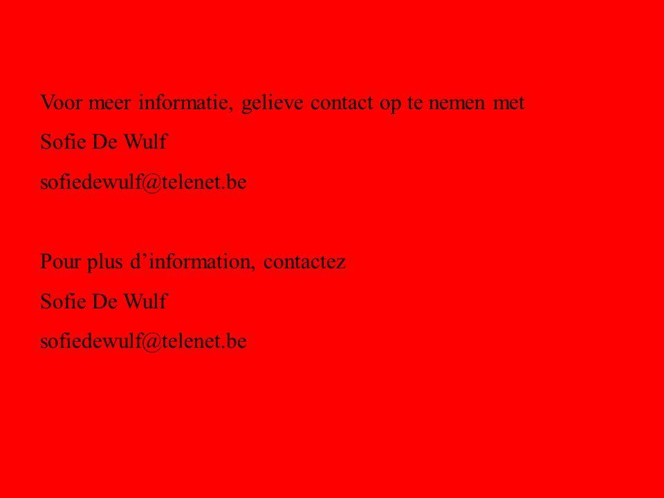 Voor meer informatie, gelieve contact op te nemen met Sofie De Wulf sofiedewulf@telenet.be Pour plus dinformation, contactez Sofie De Wulf sofiedewulf@telenet.be