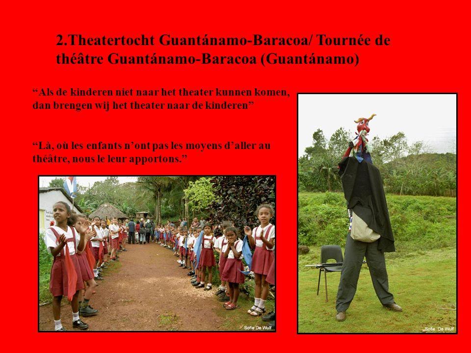 2.Theatertocht Guantánamo-Baracoa/ Tournée de théâtre Guantánamo-Baracoa (Guantánamo) Als de kinderen niet naar het theater kunnen komen, dan brengen wij het theater naar de kinderen Là, où les enfants nont pas les moyens daller au théâtre, nous le leur apportons.