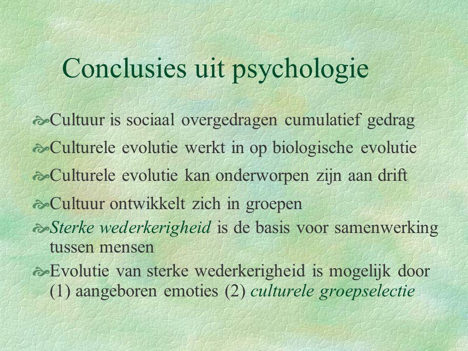 Conclusies uit psychologie  Cultuur is sociaal overgedragen cumulatief gedrag  Culturele evolutie werkt in op biologische evolutie  Culturele evolu