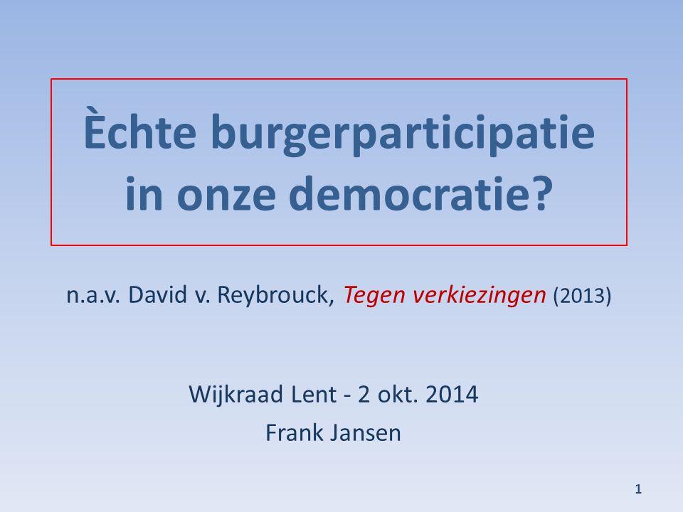 Èchte burgerparticipatie in onze democratie? Wijkraad Lent - 2 okt. 2014 Frank Jansen 1 n.a.v. David v. Reybrouck, Tegen verkiezingen (2013)