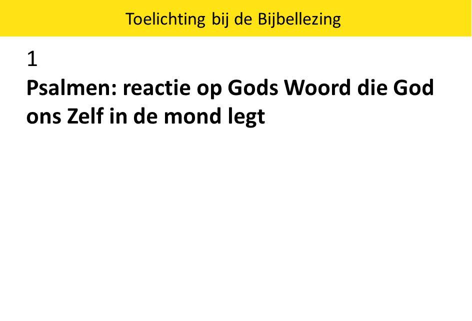 1 Psalmen: reactie op Gods Woord die God ons Zelf in de mond legt Toelichting bij de Bijbellezing