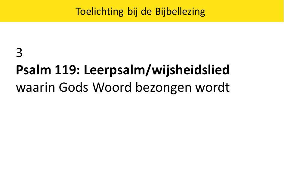 3 Psalm 119: Leerpsalm/wijsheidslied waarin Gods Woord bezongen wordt Toelichting bij de Bijbellezing