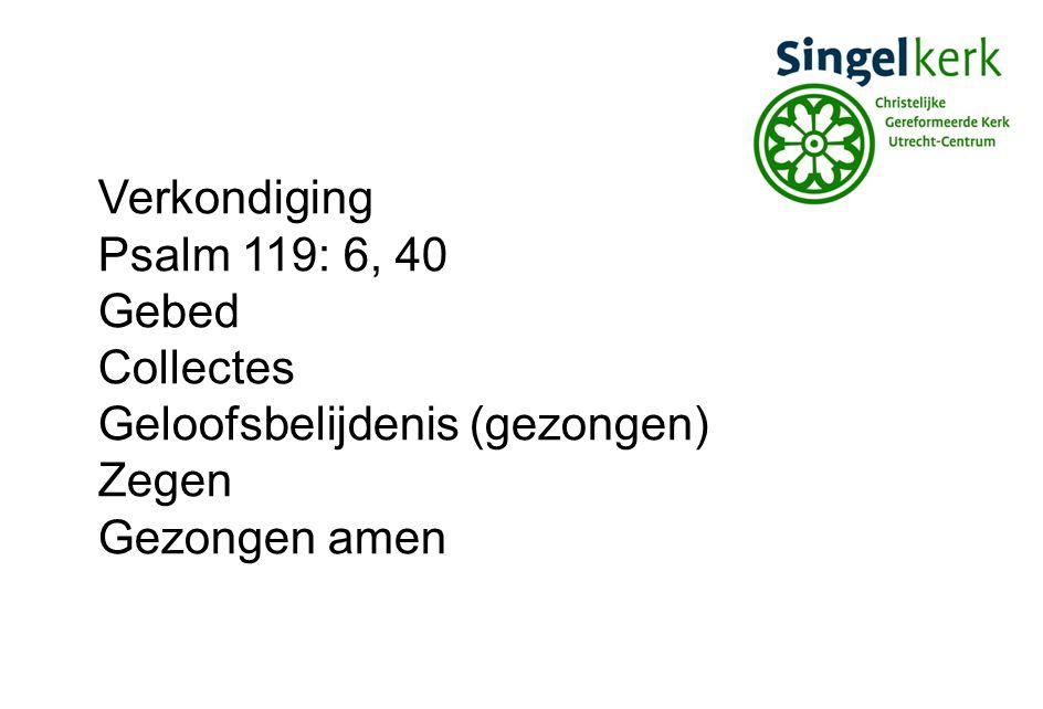 Verkondiging Psalm 119: 6, 40 Gebed Collectes Geloofsbelijdenis (gezongen) Zegen Gezongen amen