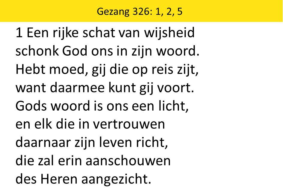 Zingende Gezegend 185 Gezang 326: 1, 2, 5 1 Een rijke schat van wijsheid schonk God ons in zijn woord.