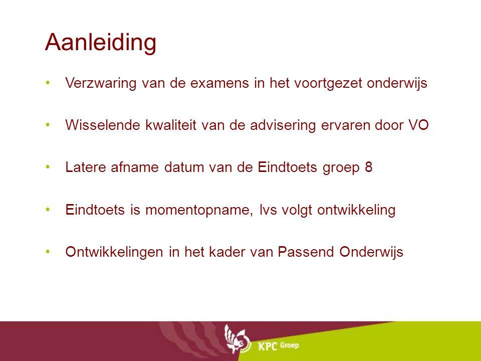 Aanleiding Verzwaring van de examens in het voortgezet onderwijs Wisselende kwaliteit van de advisering ervaren door VO Latere afname datum van de Ein