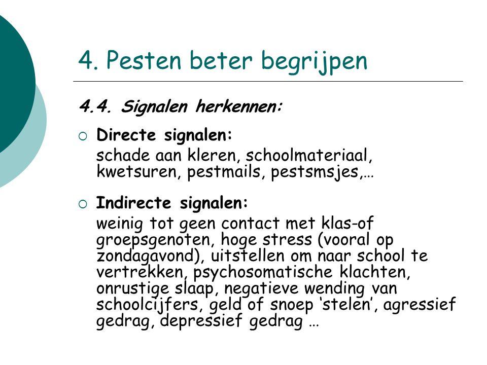 4. Pesten beter begrijpen 4.4. Signalen herkennen:  Directe signalen: schade aan kleren, schoolmateriaal, kwetsuren, pestmails, pestsmsjes,…  Indire