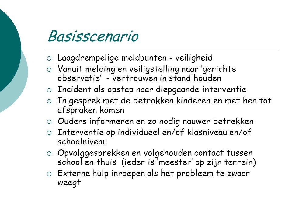 Basisscenario  Laagdrempelige meldpunten - veiligheid  Vanuit melding en veiligstelling naar 'gerichte observatie' - vertrouwen in stand houden  In