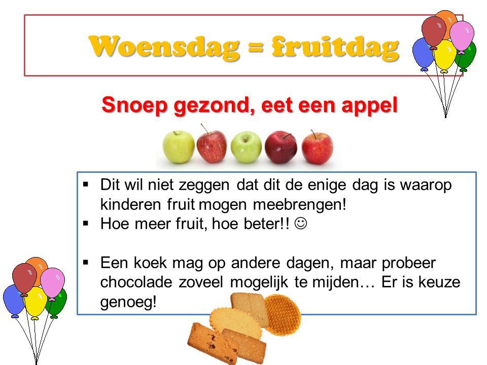 Woensdag = fruitdag Snoep gezond, eet een appel  Dit wil niet zeggen dat dit de enige dag is waarop kinderen fruit mogen meebrengen!  Hoe meer fruit