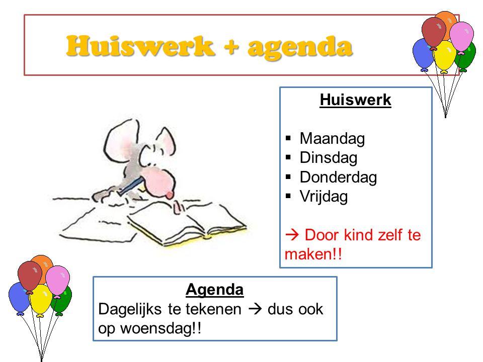Huiswerk + agenda Huiswerk + agenda Huiswerk  Maandag  Dinsdag  Donderdag  Vrijdag  Door kind zelf te maken!! Agenda Dagelijks te tekenen  dus o