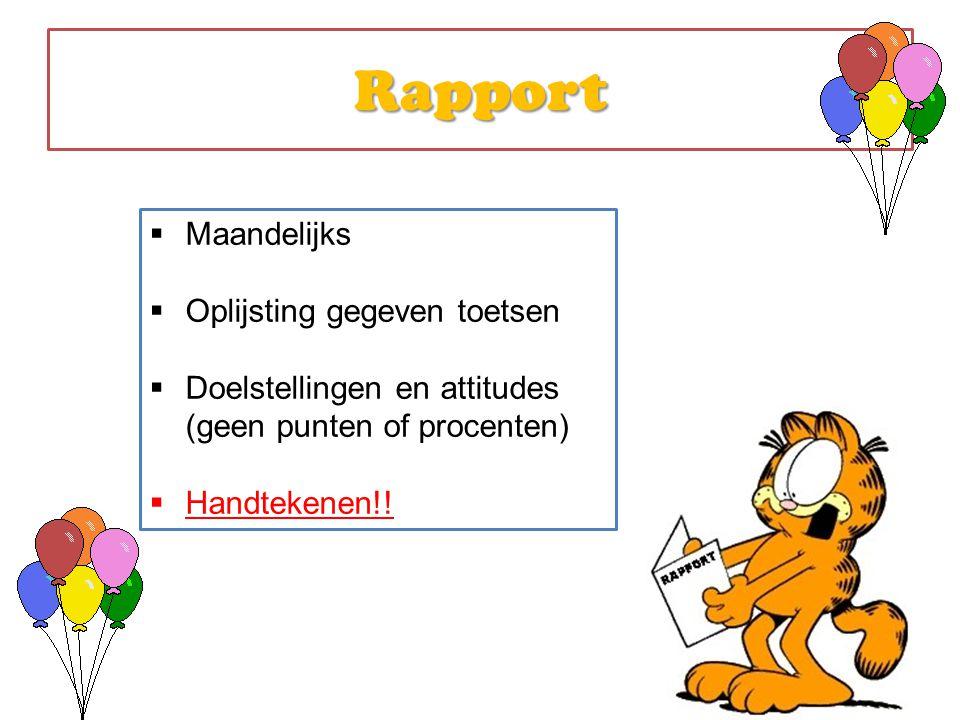 Rapport  Maandelijks  Oplijsting gegeven toetsen  Doelstellingen en attitudes (geen punten of procenten)  Handtekenen!!
