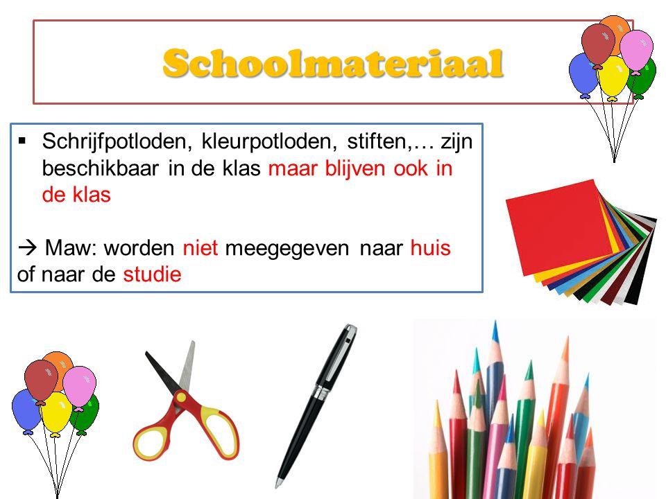 Schoolmateriaal  Schrijfpotloden, kleurpotloden, stiften,… zijn beschikbaar in de klas maar blijven ook in de klas  Maw: worden niet meegegeven naar