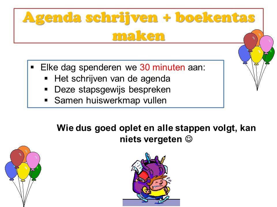 Agenda schrijven + boekentas maken  Elke dag spenderen we 30 minuten aan:  Het schrijven van de agenda  Deze stapsgewijs bespreken  Samen huiswerk