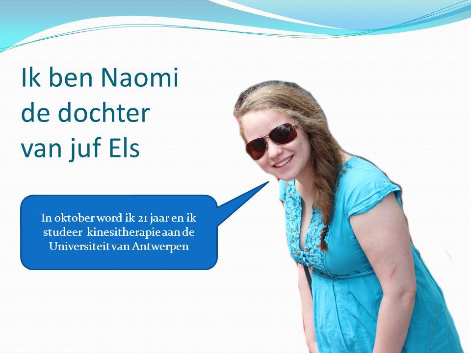 Ik ben Naomi de dochter van juf Els In oktober word ik 21 jaar en ik studeer kinesitherapie aan de Universiteit van Antwerpen