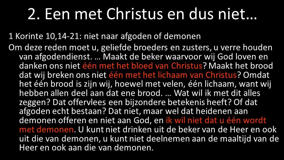2. Een met Christus en dus niet… 1 Korinte 10,14-21: niet naar afgoden of demonen Om deze reden moet u, geliefde broeders en zusters, u verre houden v