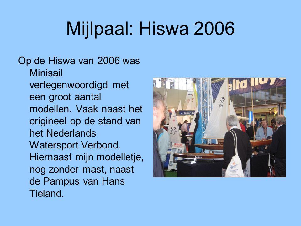 Mijlpaal: Hiswa 2006 Op de Hiswa van 2006 was Minisail vertegenwoordigd met een groot aantal modellen. Vaak naast het origineel op de stand van het Ne