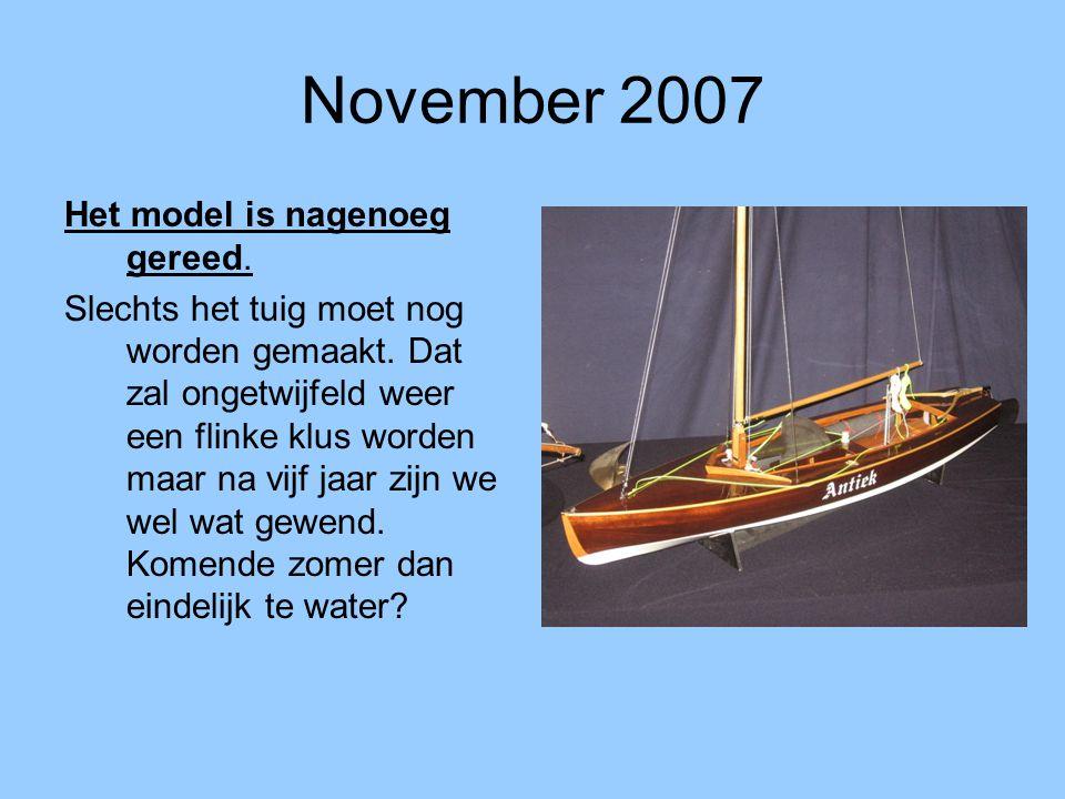 November 2007 Het model is nagenoeg gereed. Slechts het tuig moet nog worden gemaakt. Dat zal ongetwijfeld weer een flinke klus worden maar na vijf ja