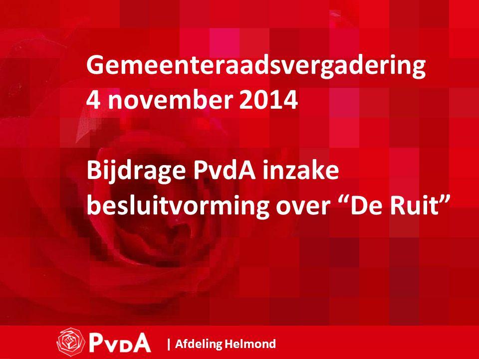 1 | Afdeling Helmond Gemeenteraadsvergadering 4 november 2014 Bijdrage PvdA inzake besluitvorming over De Ruit