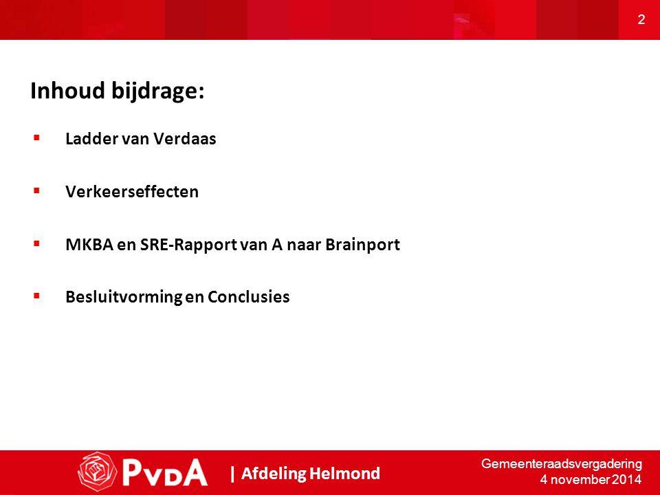 Inhoud bijdrage:  Ladder van Verdaas  Verkeerseffecten  MKBA en SRE-Rapport van A naar Brainport  Besluitvorming en Conclusies | Afdeling Helmond Gemeenteraadsvergadering 4 november 2014 2
