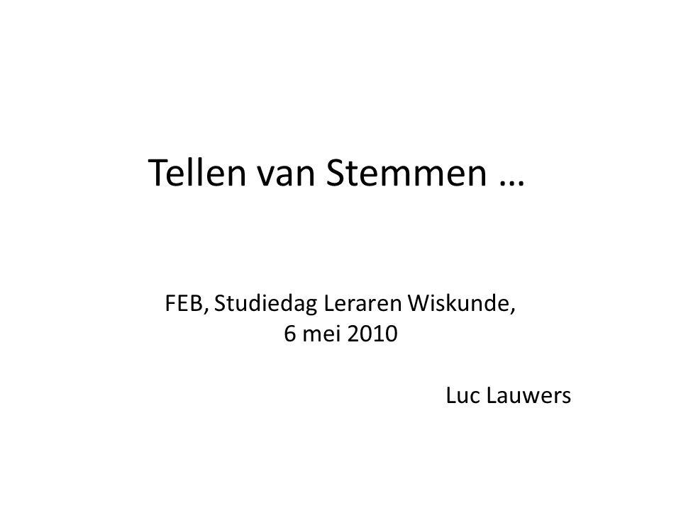 Tellen van Stemmen … FEB, Studiedag Leraren Wiskunde, 6 mei 2010 Luc Lauwers