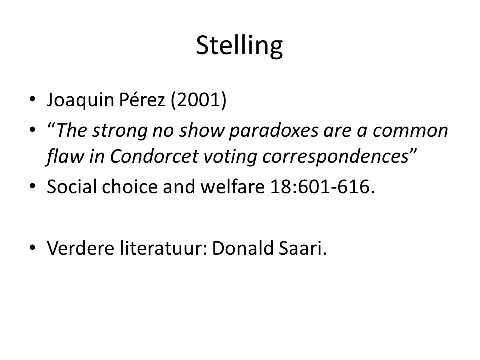 Stelling Joaquin Pérez (2001) The strong no show paradoxes are a common flaw in Condorcet voting correspondences Social choice and welfare 18:601-616.