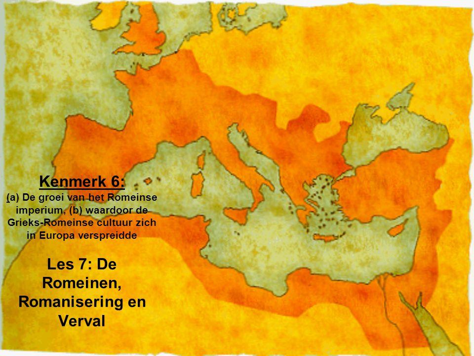 Kenmerk 6: (a) De groei van het Romeinse imperium, (b) waardoor de Grieks-Romeinse cultuur zich in Europa verspreidde Les 7: De Romeinen, Romanisering