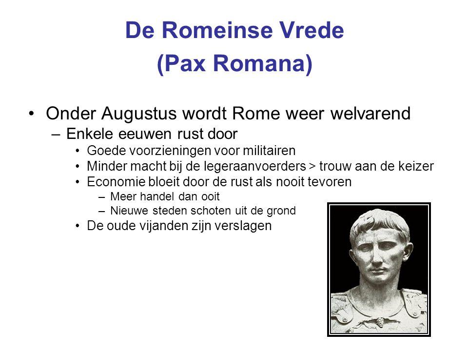 De Romeinse Vrede (Pax Romana) Onder Augustus wordt Rome weer welvarend –Enkele eeuwen rust door Goede voorzieningen voor militairen Minder macht bij