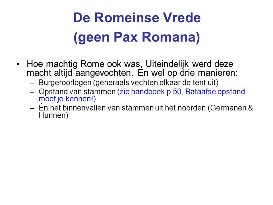 De Romeinse Vrede (geen Pax Romana) Hoe machtig Rome ook was, Uiteindelijk werd deze macht altijd aangevochten. En wel op drie manieren: –Burgeroorlog