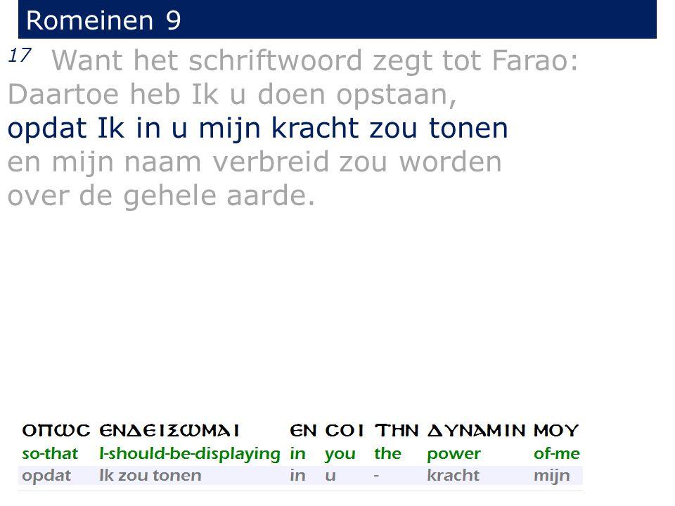 Romeinen 9 17 Want het schriftwoord zegt tot Farao: Daartoe heb Ik u doen opstaan, opdat Ik in u mijn kracht zou tonen en mijn naam verbreid zou worde