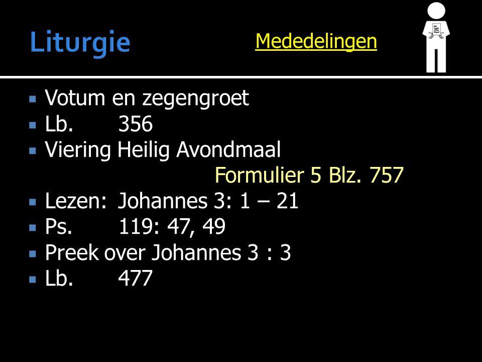 Mededelingen  Votum en zegengroet  Lb.356  Viering Heilig Avondmaal Formulier 5 Blz.