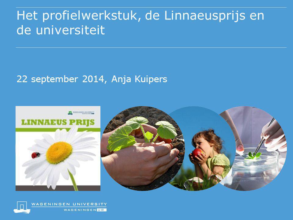 Het profielwerkstuk, de Linnaeusprijs en de universiteit 22 september 2014, Anja Kuipers