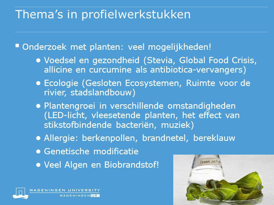 Thema's in profielwerkstukken  Onderzoek met planten: veel mogelijkheden! ● Voedsel en gezondheid (Stevia, Global Food Crisis, allicine en curcumine