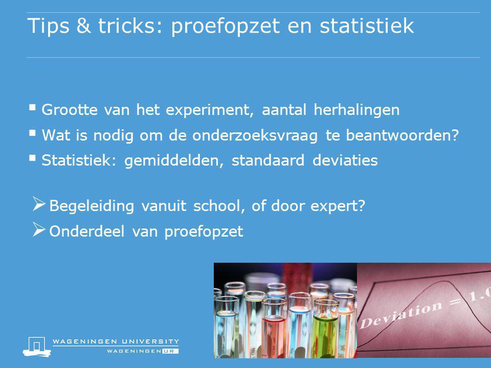 Tips & tricks: proefopzet en statistiek  Grootte van het experiment, aantal herhalingen  Wat is nodig om de onderzoeksvraag te beantwoorden?  Stati