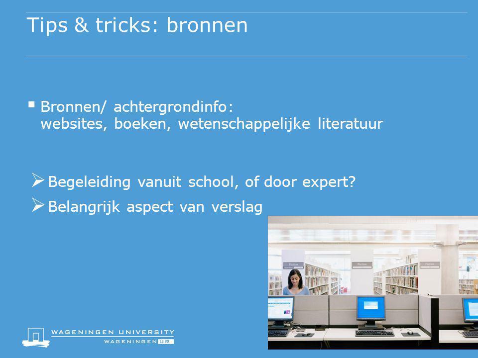 Tips & tricks: bronnen  Bronnen/ achtergrondinfo: websites, boeken, wetenschappelijke literatuur  Begeleiding vanuit school, of door expert?  Belan