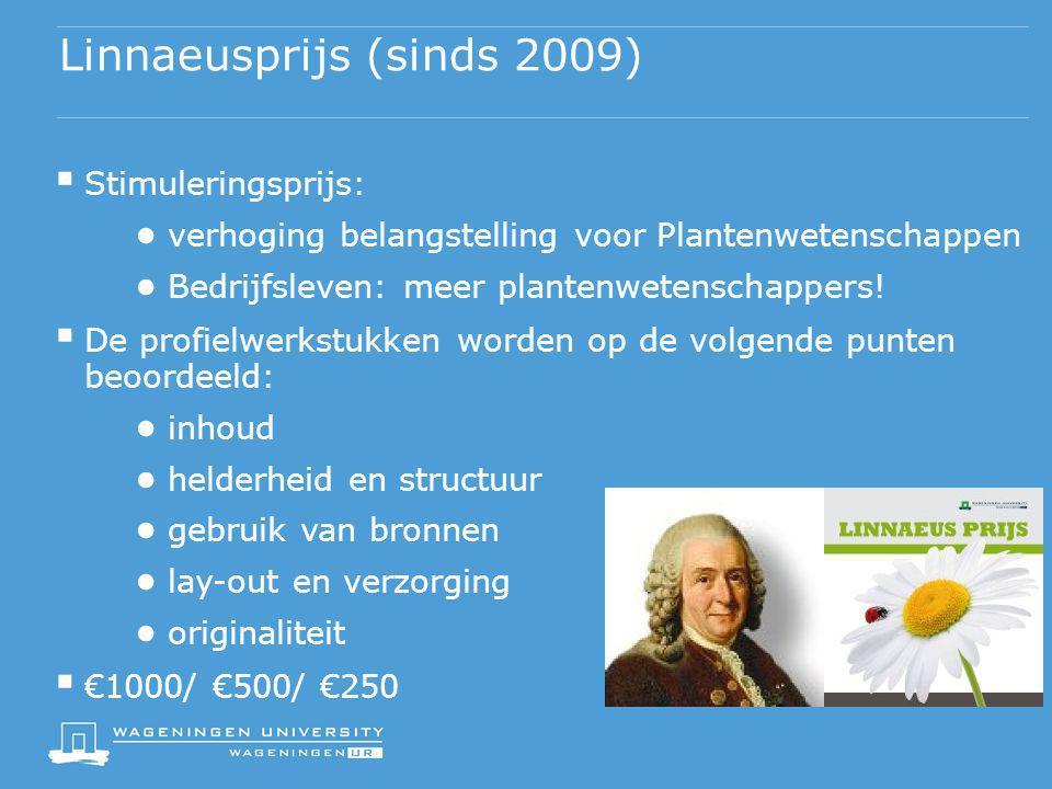 Linnaeusprijs (sinds 2009)  Stimuleringsprijs: ● verhoging belangstelling voor Plantenwetenschappen ● Bedrijfsleven: meer plantenwetenschappers!  De