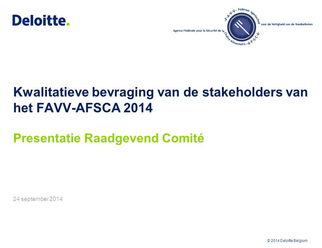 © 2012 Deloitte Belgium © 2014 Deloitte Belgium Kwalitatieve bevraging van de stakeholders van het FAVV-AFSCA 2014 Presentatie Raadgevend Comité 24 se
