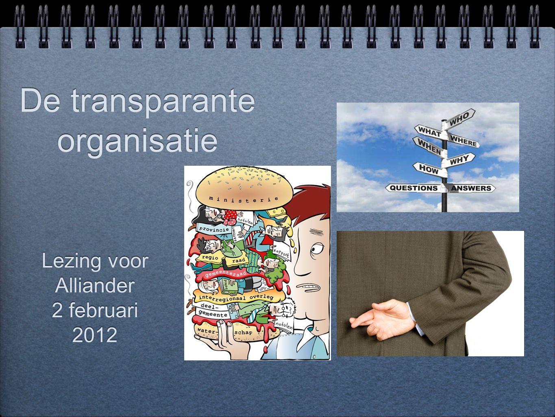 De transparante organisatie Lezing voor Alliander 2 februari 2012 Lezing voor Alliander 2 februari 2012
